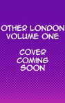 Other London volume one placeholder image; cover art coming soon